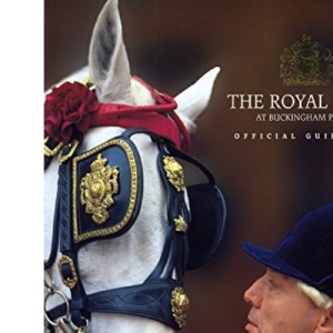 The Royal Mews at Buckingham Palace: Official Guidebook