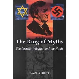 The Ring of Myths: The Israelis, Wagner and the Nazis