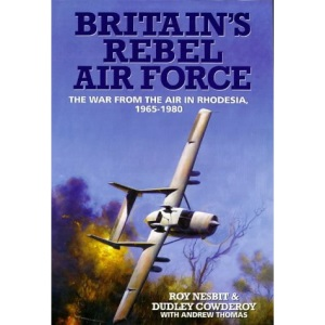 Britain's Rebel Air Force: War from the Air in Rhodesia, 1965-80