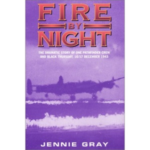 Fire by Night: The Dramatic Story of One Pathfinder Crew and Black Thursday, 16/17 December 1943