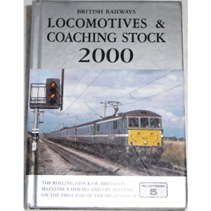 British Railways Locomotives and Coaching Stock 2000: The Complete Guide to All Locomotives and Coaching Stock Vehicles Which Run on Britain's Mainline Railways