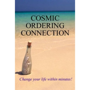 Cosmic Ordering Connection: Change Your Life Within Minutes!
