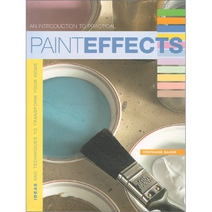 Practical Paint Effects: Ideas and Techniques to Transform Your Home