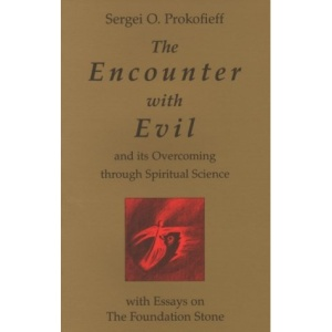 The Encounter with Evil and Its Overcoming Through Spiritual Science: With Essays on the Foundation Stone