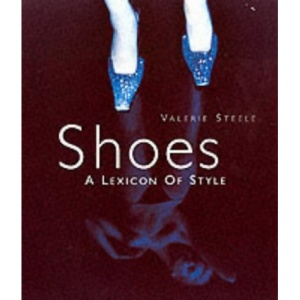 Shoes: A Lexicon Of Style (Lexicons of Style)