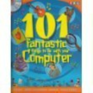 101 Fantastic Things to Do with Your Computer (101 Fantastic Things to Do)