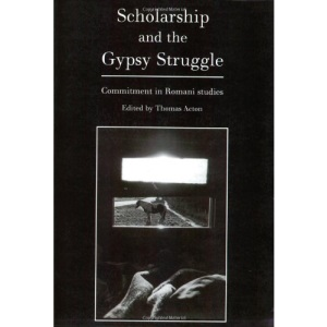 Scholarship and the Gypsy Struggle: Commitment in Romani Studies