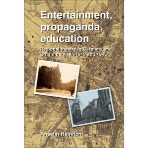Entertainment, Propaganda, Education: Regional Theatre in Germany and Britain Between 1918 and 1945 (Society for Theatre Research)