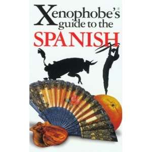 The Xenophobe's Guide to the Spanish: The Xenophobe's Guides Series (Xenophobe's Guides)