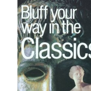 The Bluffer's Guide to the Classics (Bluffers Guides)