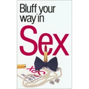 The Bluffer's Guide to Sex (Bluffers Guides)