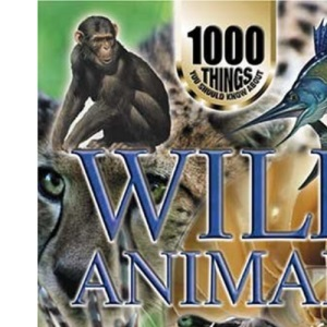 1000 Things You Should Know About Wild Animals (1000 things you should know about)