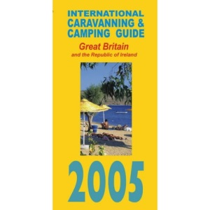 International Caravanning and Camping Guide to Great Britain 2005 2005 (International Caravan/Camping)