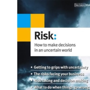 Risk: How to Make Decisions in an Uncertain World (Decision Makers)