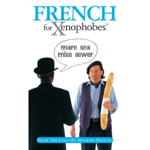 French for Xenophobes: Speak the Lingo by Speaking English (Xenophobe's Guides) (Xenophobes Phrase Books)