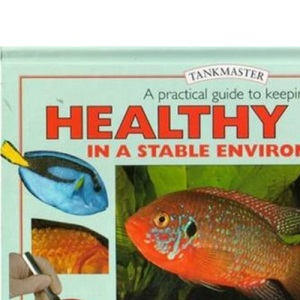 Practical Guide to Keeping Healthy Fish: Essential Advice to Help You Maintain Your Fish in Peak Condition (Tankmaster S.)