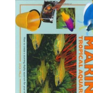 A Practical Guide to Setting Up Your Marine Tropical Aquarium: How to Create a Beautiful and Successful Environment for Your Fish (Tankmaster S.)