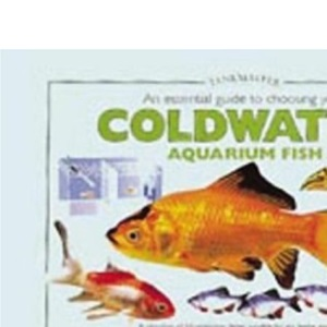An Essential Guide to Choosing Your Coldwater Aquarium Fish: A Detailed Survey of Over 50 Coldwater Fish Suitable for a First Collection (Tankmaster S.)
