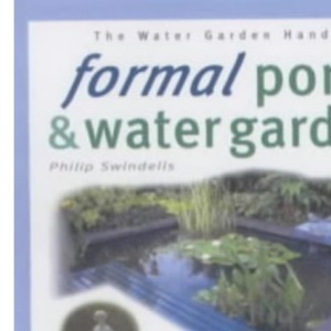 Formal Ponds and Watergardens: Water Garden Handbook (The Water Garden Handbook)