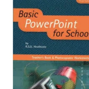 Basic PowerPoint For Schools: Teacher's Book & Photocopiable Worksheets