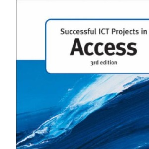 Successful ICT Projects in Access (Successful ICT Projects) (A Level ICT)