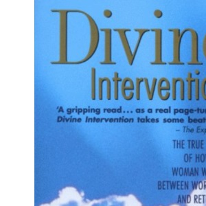 Divine Intervention: The True Story of How One Woman Walked Between Worlds and Returned with Messages of Hope from Diana