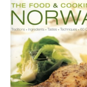 The Food and Cooking of Norway: Traditions, Ingredients, Tastes, Techniques and Over 60 Classic Recipes (The Food & Cooking of)