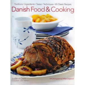 Danish Food and Cooking: Traditions, Ingredients, Tastes and Techniques in Over 70 Classic Recipes