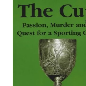 The Cup, The: Passion, Murder and a Quest for a Sporting Grail