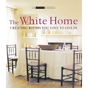 The White Home: Creating Homes You Love to Live in (Small Book of Home Ideas)