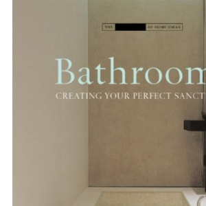 Bathrooms: Creating the Perfect Bathing Experience (Small Book of Home Ideas)