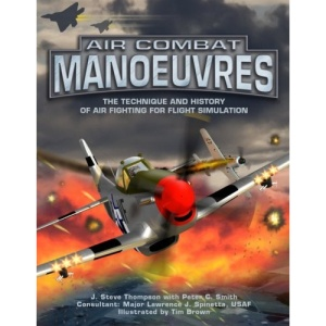 Air Combat Manoeuvres: The Technique and History of Air Fighting for Flight Simulation