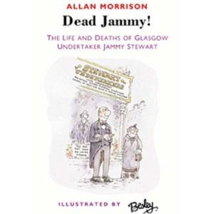 Dead Jammy!: The Life and Deaths of Glasgow Undertaker Jammy Stewart