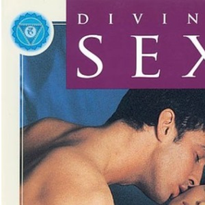 Divine Sex: The Tantric and Taoist Arts of Concious Loving