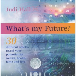 What's My Future?: 30 Different Oracles Reveal Your Potential for Health, Wealth, Fame and Love
