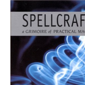 Spellcraft: 50 Simple Spells and Charms for Everyday Living