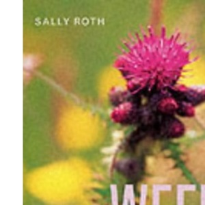 Weeds: Friend or Foe? - An Illustrated Guide to Identifying, Taming and Using Weeds