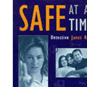 Safe at All Times: How to Protect Yourself and Your Family at Home, Outdoors, at Work and While Travelling