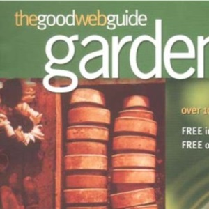 The Good Web Guide to Gardening: The Simple Way to Explore the Internet