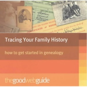 The Good Web Guide to Tracing Your Family History
