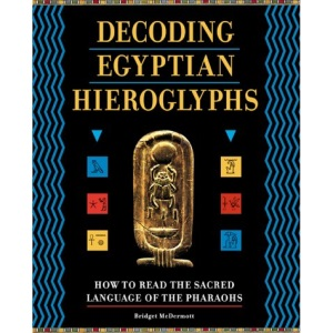 Decoding Egyptian Hieroglyphs: How to Read the Sacred Language of the Pharaohs