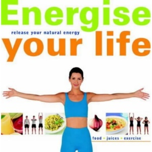 Energise Your Life: Release Your Natural Energy