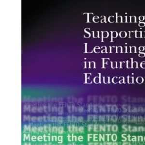 Teaching and Supporting Learning in Further Education: Meeting the FENTO Standards