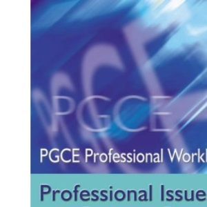Professional Issues in Primary Practice (PGCE Professional Workbooks)