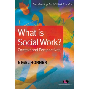 What is Social Work?: Context and Perspectives (Transforming Social Work Practice)