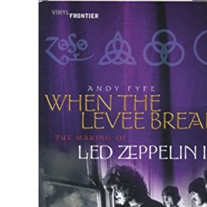 When The Levee Breaks: The Making Of Led Zeppelin IV (The Vinyl Frontier): The Making of Led Zeppelin IV