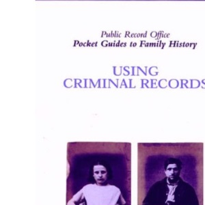 Using Criminal Records (Pocket Guides to Family History)