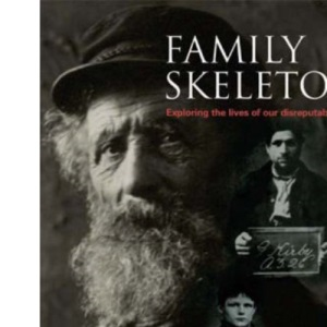 Family Skeletons: Exploring the Lives of Our Disreputable Ancestors