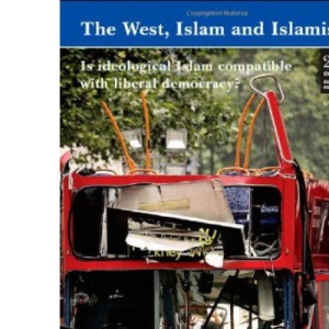 The West, Islam and Islamism: Is Ideological Islam Compatible with Liberal Democracy? (Civil Society S.)