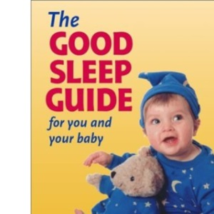 The Good Sleep Guide for You and Your Baby